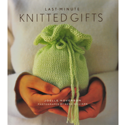 Joelle Hoverson's Last Minute Knitted Gifts